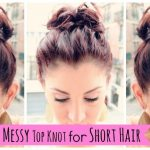 Messy Top Knot For Short Hair Messy Bun For Short Hair Step By Step